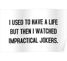 I used to have a life but then i watched impractical jokers tshirt Poster