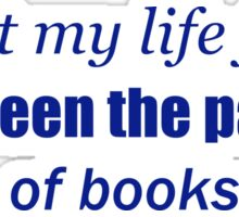 I spent my life between the pages of books Sticker