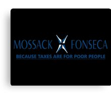 Mossack Fonseca: Because Taxes Are For Poor People Canvas Print