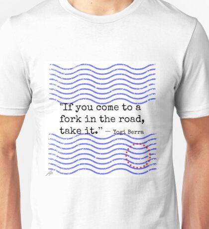 Fork In The Road Quote - Yogi Berra Unisex T-Shirt