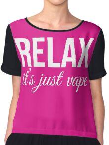 Relax It's Just Vape T Shirt Chiffon Top