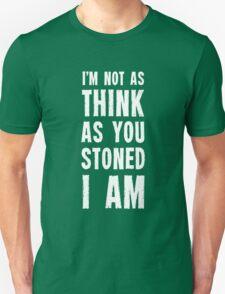 I'm Not As Think As You Stoned I Am T-Shirt T-Shirt