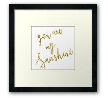 You Are My Sunshine Gold Faux Foil Metallic Glitter Quote Isolated on White Background Framed Print