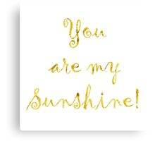 You Are My Sunshine Gold Faux Foil Metallic Glitter Quote Isolated on White Background Canvas Print