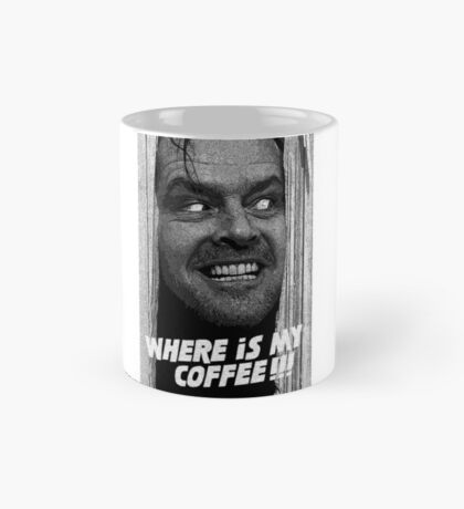 Where's my coffee!!! Johnny! Mug