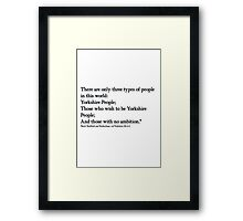 Yorkshire people Quote from 'Boris'!.... Framed Print