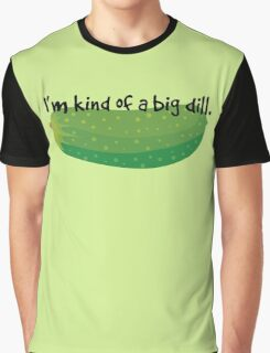 I'm kind if a big dill Graphic T-Shirt