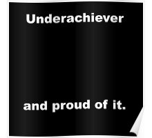 Underachiever, and proud of it Poster