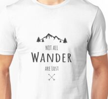 Not all that wander are lost Unisex T-Shirt