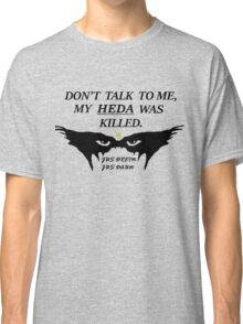 MY HEDA WAS KILLED W/ OUT TRENDS Classic T-Shirt