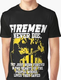 Fireman never die!!! Graphic T-Shirt