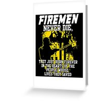 Fireman never die!!! Greeting Card