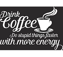 Drink coffee Photographic Print