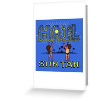 Hail Sun tan  Greeting Card
