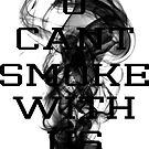 U CANT SMOKE WITH US by DWPickett