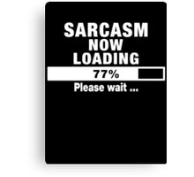 Sarcasm Now Loading Canvas Print