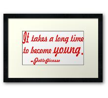 """It takes a long time to become young"".-Pablo Picasso ......INSPIRATIONAL QUOTE Framed Print"