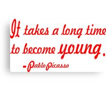 """""""It takes a long time to become young"""".-Pablo Picasso ......INSPIRATIONAL QUOTE Canvas Print"""