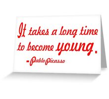 """""""It takes a long time to become young"""".-Pablo Picasso ......INSPIRATIONAL QUOTE Greeting Card"""