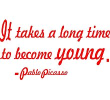 """""""It takes a long time to become young"""".-Pablo Picasso ......INSPIRATIONAL QUOTE Photographic Print"""