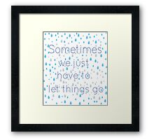 Sometimes just let things go Framed Print