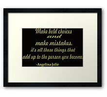 "Make bold choice and make mistakes......""Angelina Jolie Framed Print"