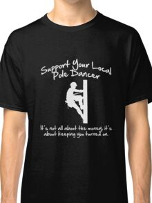 Support Your Local Pole Dancer Classic T-Shirt