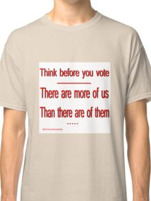 Think before you vote Classic T-Shirt