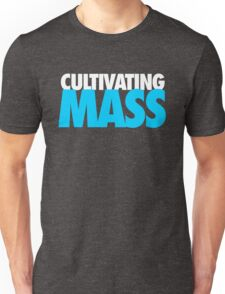 Cultivating Mass Unisex T-Shirt