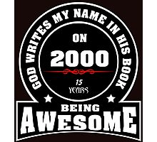God write my name in his book on 2000.15 years being AWESOME Photographic Print
