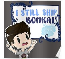 I still ship Bonkai Poster