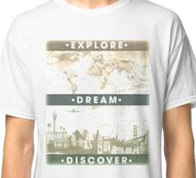 Explore. Dream. Discover. Inspiration for the keen traveler. Classic T-Shirt