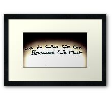 We do what we can because we must. Framed Print