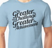 The Greater The Challenge The Greater The Achievement  Unisex T-Shirt