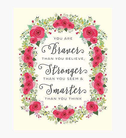 Braver Stronger Smarter Photographic Print