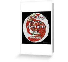 A Rolling Stone Gathers No Moss Greeting Card