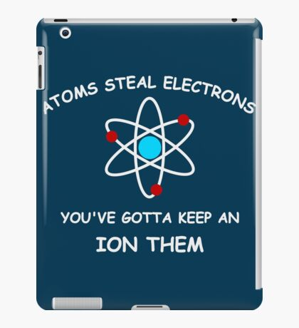 Atoms steal electrons iPad Case/Skin