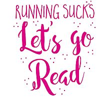 Running Sucks Let's go READ Photographic Print