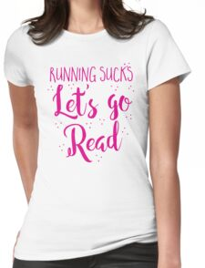 Running Sucks Let's go READ Womens Fitted T-Shirt