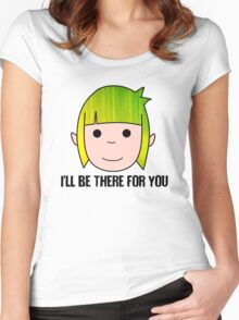 I'll be there for you. Women's Fitted Scoop T-Shirt
