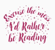 Excuse the Mess! I'd rather be READING Kids Tee