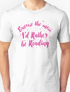 Excuse the Mess! I'd rather be READING Unisex T-Shirt