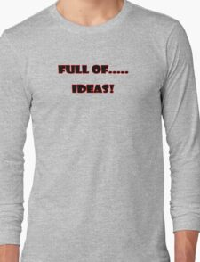 Full of ..... Ideas T-Shirt Sticker Long Sleeve T-Shirt