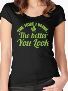 The more I drink the better you look! Women's Fitted Scoop T-Shirt
