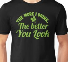 The more I drink the better you look! Unisex T-Shirt