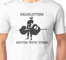 Deadlifting- Better with Tyres Unisex T-Shirt