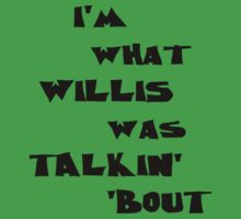 I'm what Willis was talkin' 'bout Kids Tee