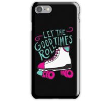 Let the Good Times Roll iPhone Case/Skin
