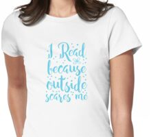 I read because outside SCARES ME! Womens Fitted T-Shirt