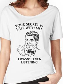 Your Secret is Safe Women's Relaxed Fit T-Shirt